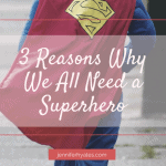 3 Reasons Why We All Need a Superhero