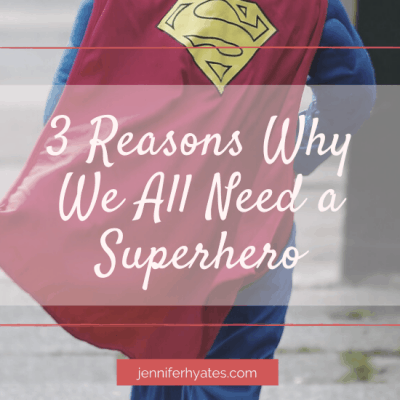 3 Reasons Why We All Need a Superhero