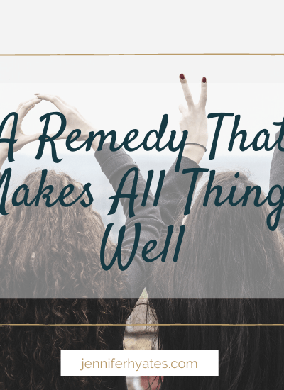 A Remedy That Makes All Things Well
