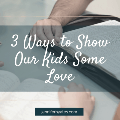 3 Ways to Show Our Kids Some Love