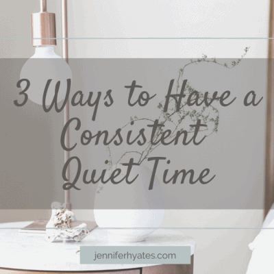 3 Ways to Have a Consistent Quiet Time