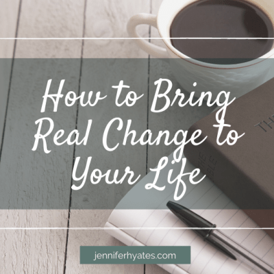 How to Bring Real Change to Your Life
