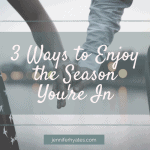 3 Ways to Enjoy the Season You're In