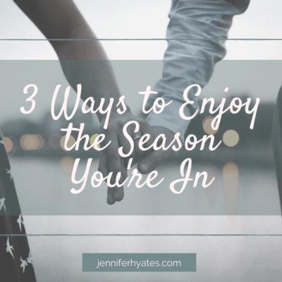3 Ways to Enjoy The Season You're In