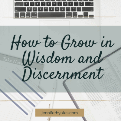 How to Grow in Wisdom and Discernment