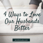 4 Ways to Love Our Husbands Better