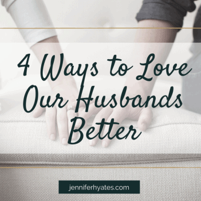 Four Ways to Love Our Husbands Better