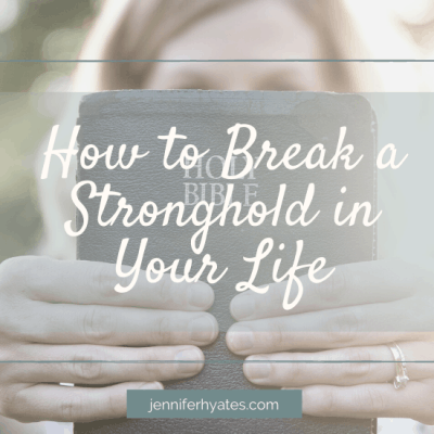 How to Break a Stronghold in Your Life