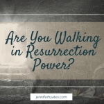 Are You Walking in Resurrection Power_