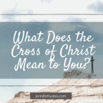 What Does the Cross of Christ Mean to You_