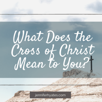 What Does the Cross of Christ Mean to You?