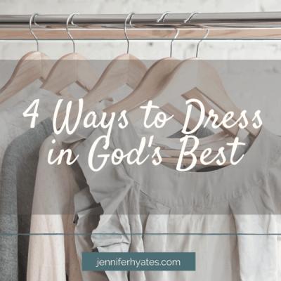 4 Ways to Dress in God's Best