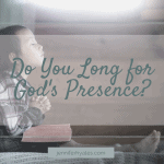 Do You Long for God's Presence_