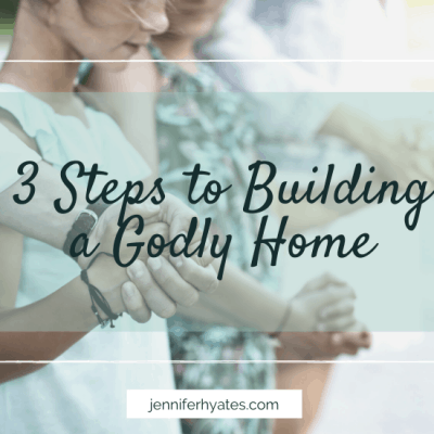 3 Steps to Building a Godly Home