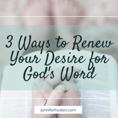 3 Ways to Renew Your Desire for God's Word