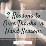 3 Reasons to Give Thanks in Hard Seasons