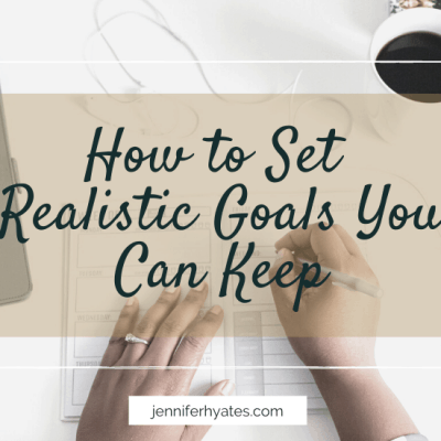 How to Set Realistic Goals You Can Keep