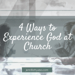 4 Ways to Experience God at Church