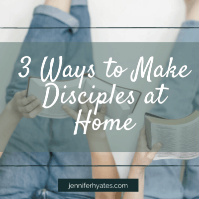 3 Ways to Make Disciples at Home