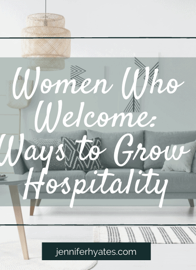 Women Who Welcome 3 Ways to Grow in Hospitality