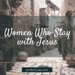 Women Who Stay with Jesus (1)