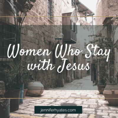 Women Who Stay with Jesus