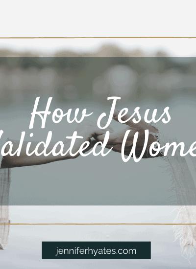 How Jesus Validated Women