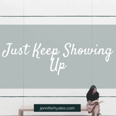 Just Keep Showing Up