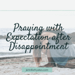 Praying with Expectation after Disappointment
