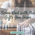 Serve God with the Gifts You Have (1)