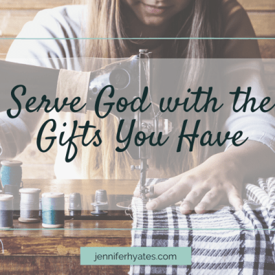 Serve God with the Gifts You Have