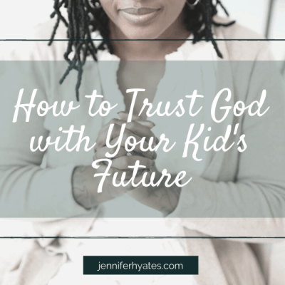 How to Trust God with Your Kid's Future