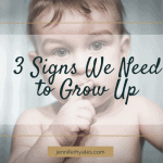 3 Signs We Need to Grow Up