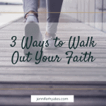 3 Ways to Walk Out Your Faith