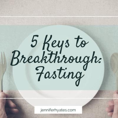 5 Keys to Breakthrough: Fasting