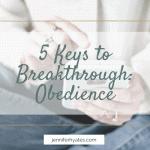 5 Keys to Breakthrough_ Obedience