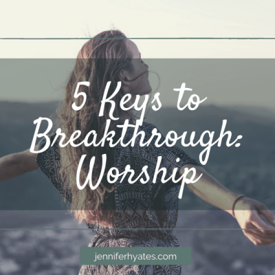 5 Keys to Breakthrough: Worship
