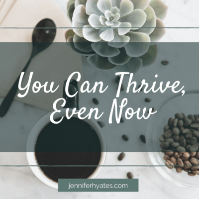 You CAN Thrive Even Now