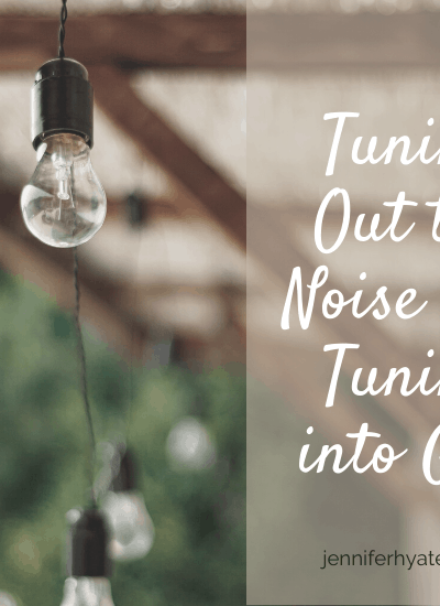 Tuning Out the Noise and Tuning into God