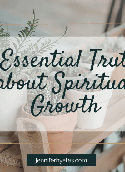 3 Essential Truths about Spiritual Growth