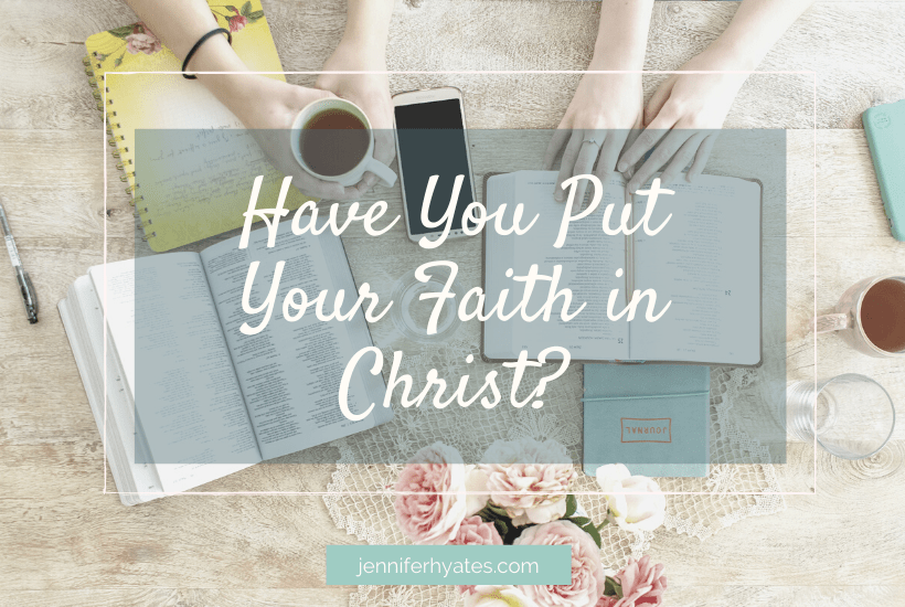 Have You Put Your Faith in Christ